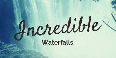 Incredible Waterfalls